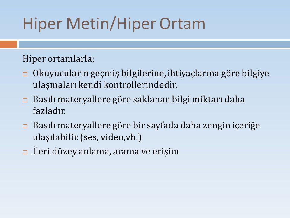 Hiper Metin/Hiper Ortam Hiper ortamlarla;  Okuyucuların geçmiş bilgilerine, ihtiyaçlarına göre bilgiye ulaşmaları kendi kontrollerindedir.  Basılı m