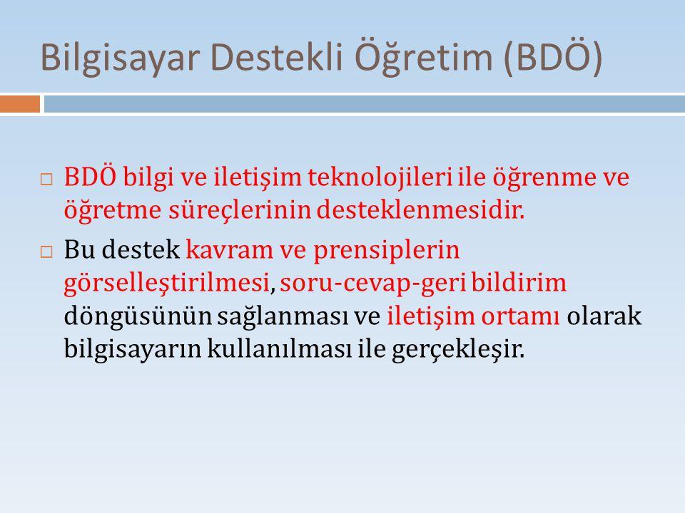 Bilgisayar Destekli Öğretim (BDÖ)  BDÖ bilgi ve iletişim teknolojileri ile öğrenme ve öğretme süreçlerinin desteklenmesidir.  Bu destek kavram ve pr