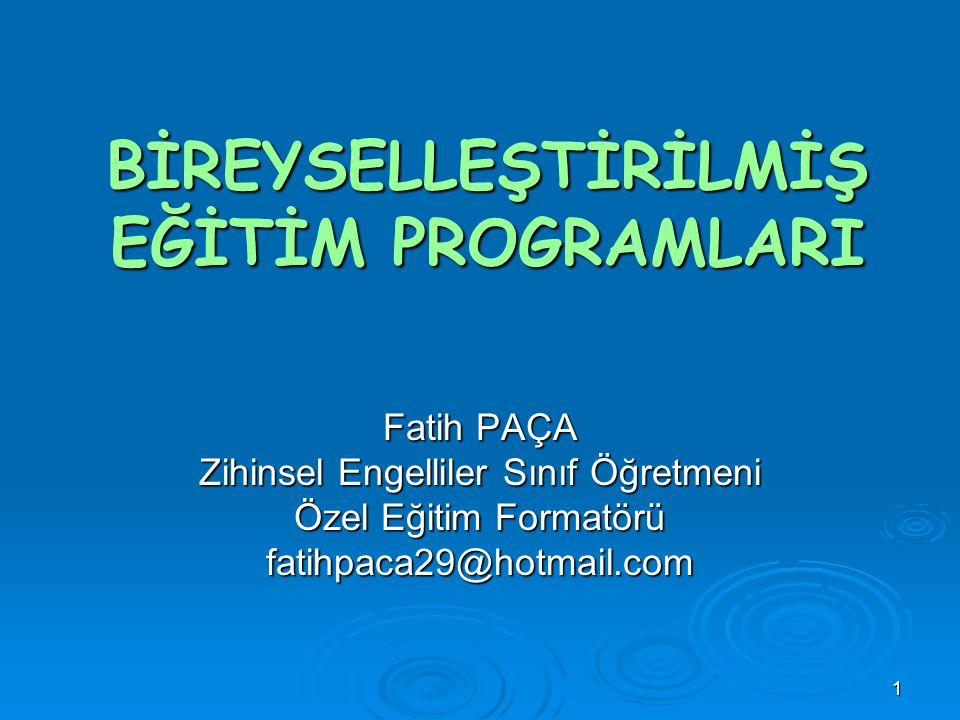 1 BİREYSELLEŞTİRİLMİŞ EĞİTİM PROGRAMLARI Fatih PAÇA Zihinsel Engelliler Sınıf Öğretmeni Özel Eğitim Formatörü fatihpaca29@hotmail.com