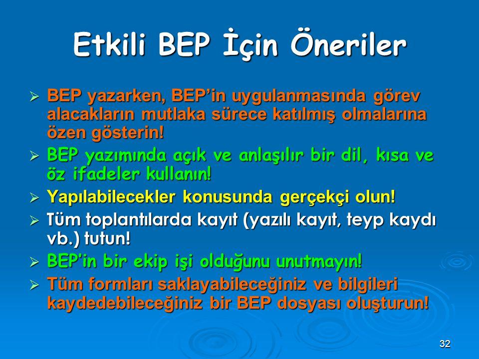32 Etkili BEP İçin Öneriler  BEP yazarken, BEP'in uygulanmasında görev alacakların mutlaka sürece katılmış olmalarına özen gösterin.
