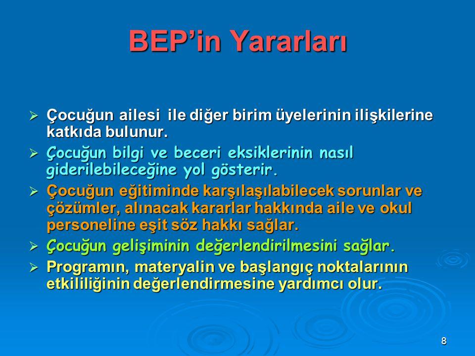 8 BEP'in Yararları  Çocuğun ailesi ile diğer birim üyelerinin ilişkilerine katkıda bulunur.