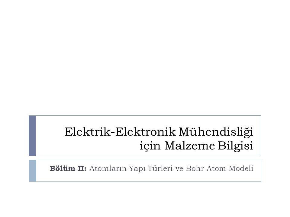 Elektrik-Elektronik Mühendisliği için Malzeme Bilgisi Bölüm II: Atomların Yapı Türleri ve Bohr Atom Modeli
