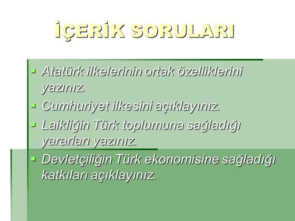 İÇERİK SORULARI İÇERİK SORULARI  Atatürk ilkelerinin ortak özelliklerini yazınız.  Cumhuriyet ilkesini açıklayınız.  Laikliğin Türk toplumuna sağla