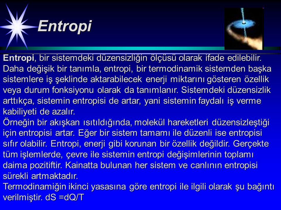 Entropi, bir sistemdeki düzensizliğin ölçüsü olarak ifade edilebilir.