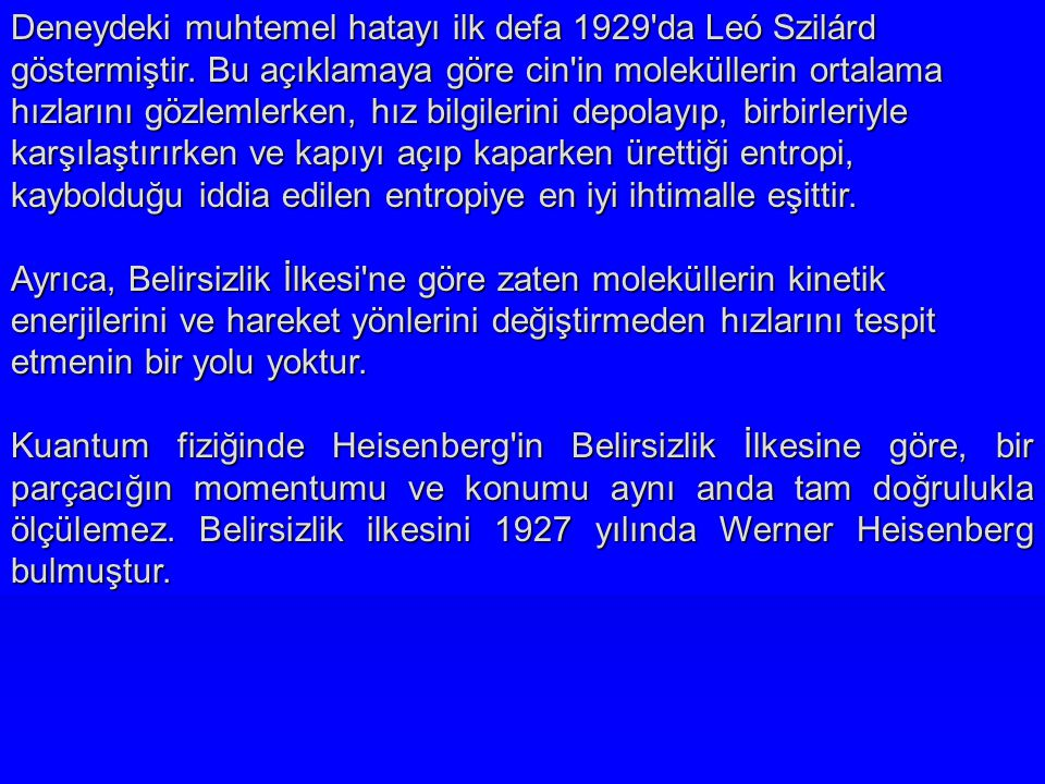 Deneydeki muhtemel hatayı ilk defa 1929 da Leó Szilárd göstermiştir.