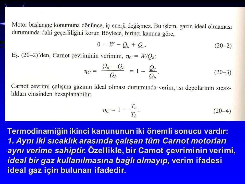 Termodinamiğin ikinci kanununun iki önemli sonucu vardır: 1.