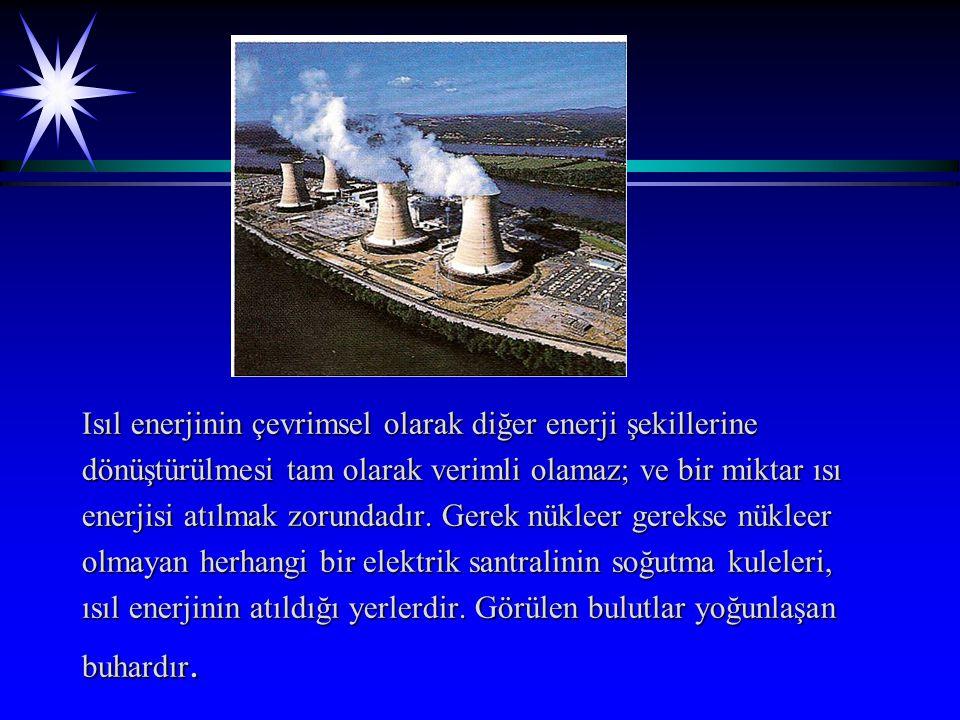 Isıl enerjinin çevrimsel olarak diğer enerji şekillerine dönüştürülmesi tam olarak verimli olamaz; ve bir miktar ısı enerjisi atılmak zorundadır.