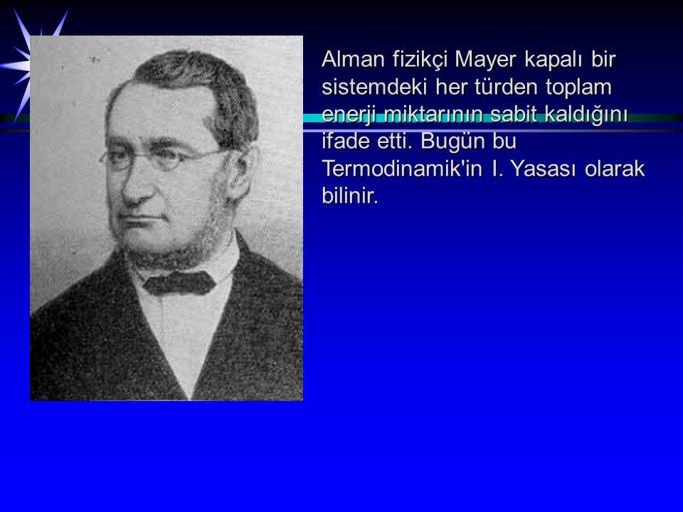 Alman fizikçi Mayer kapalı bir sistemdeki her türden toplam enerji miktarının sabit kaldığını ifade etti.