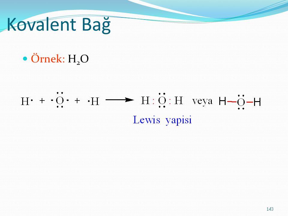 Kovalent Bağ Örnek: H 2 O 143