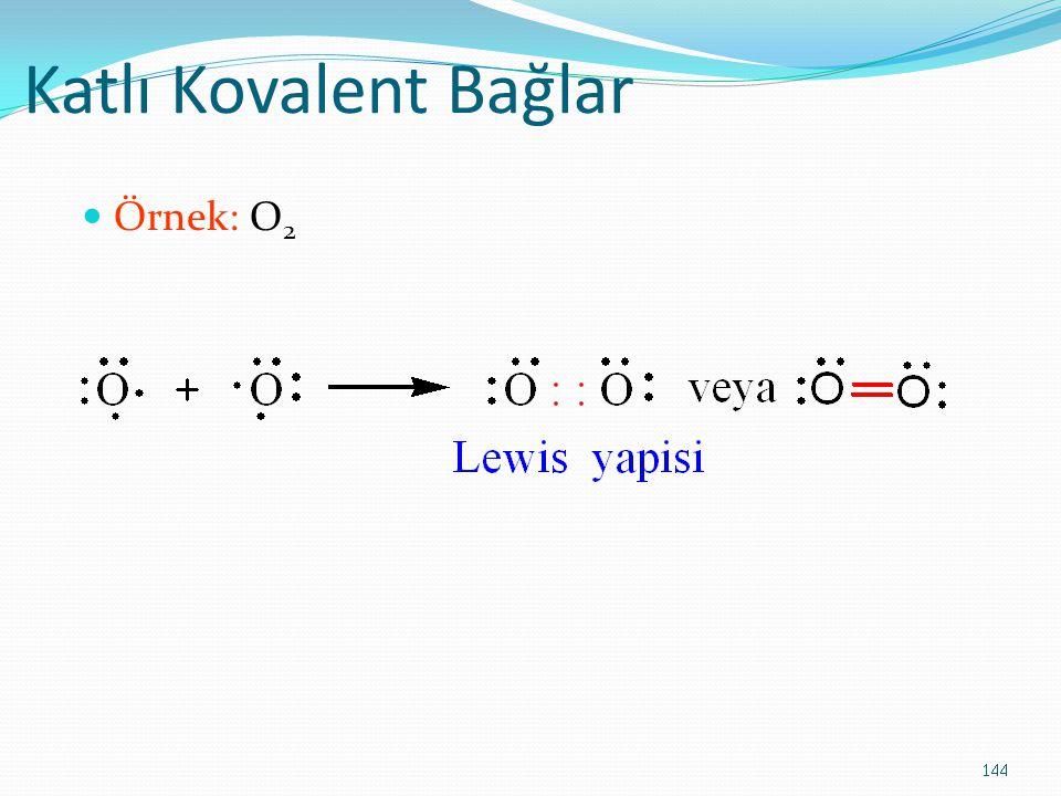 Katlı Kovalent Bağlar Örnek: O 2 144