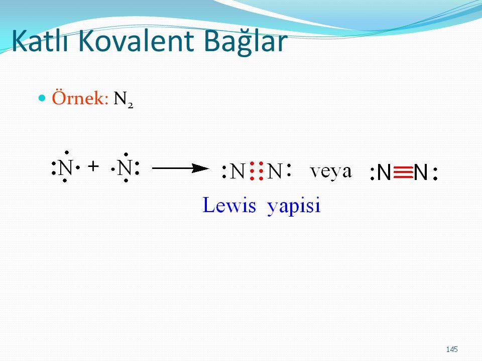Katlı Kovalent Bağlar Örnek: N 2 145