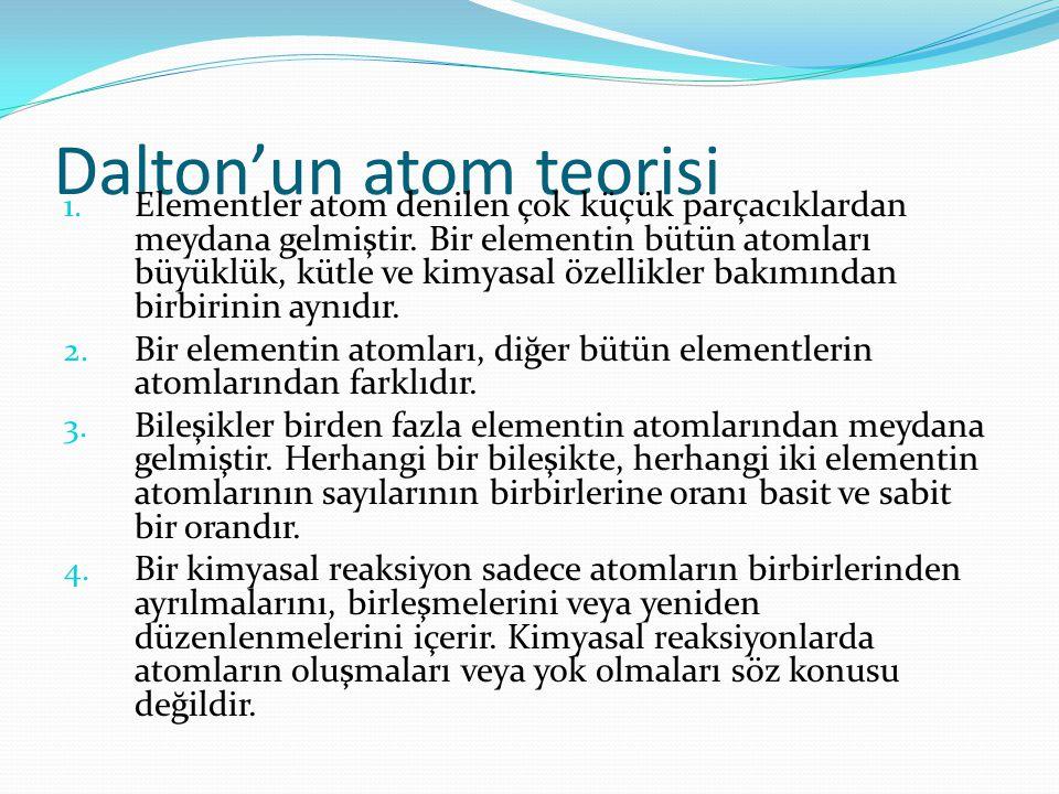 Dalton'un atom teorisi 1. Elementler atom denilen çok küçük parçacıklardan meydana gelmiştir. Bir elementin bütün atomları büyüklük, kütle ve kimyasal