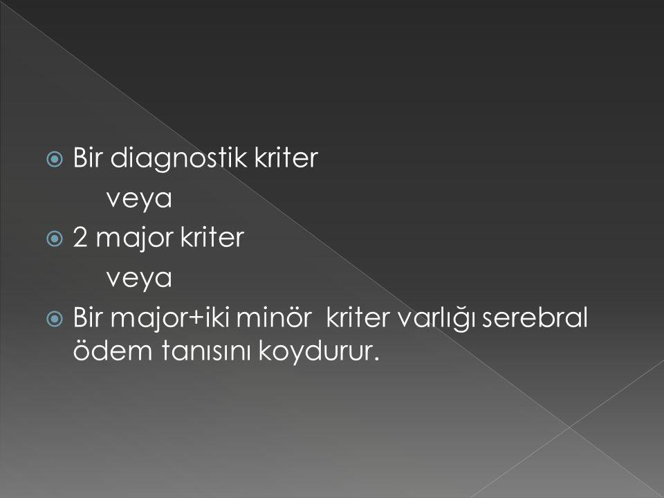 Bir diagnostik kriter veya  2 major kriter veya  Bir major+iki minör kriter varlığı serebral ödem tanısını koydurur.