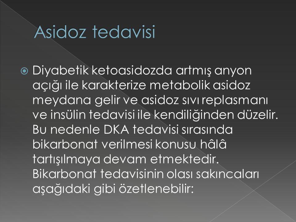  Diyabetik ketoasidozda artmış anyon açığı ile karakterize metabolik asidoz meydana gelir ve asidoz sıvı replasmanı ve insülin tedavisi ile kendiliği
