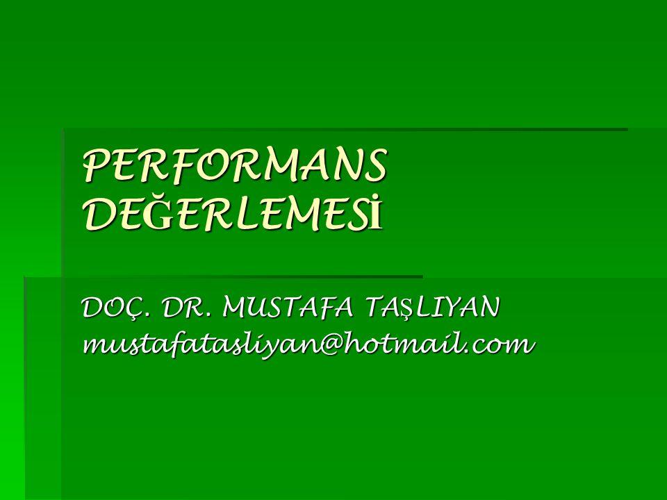 PERFORMANS DE Ğ ERLEMES İ DOÇ. DR. MUSTAFA TA Ş LIYAN mustafatasliyan@hotmail.com