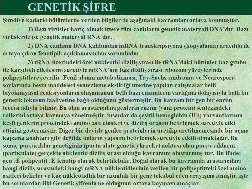 GENETİK ŞİFRE Şimdiye kadarki bölümlerde verilen bilgiler ile aşağıdaki kavramları ortaya konmuştur. 1) Bazı virüsler hariç olmak üzere tüm canlıların
