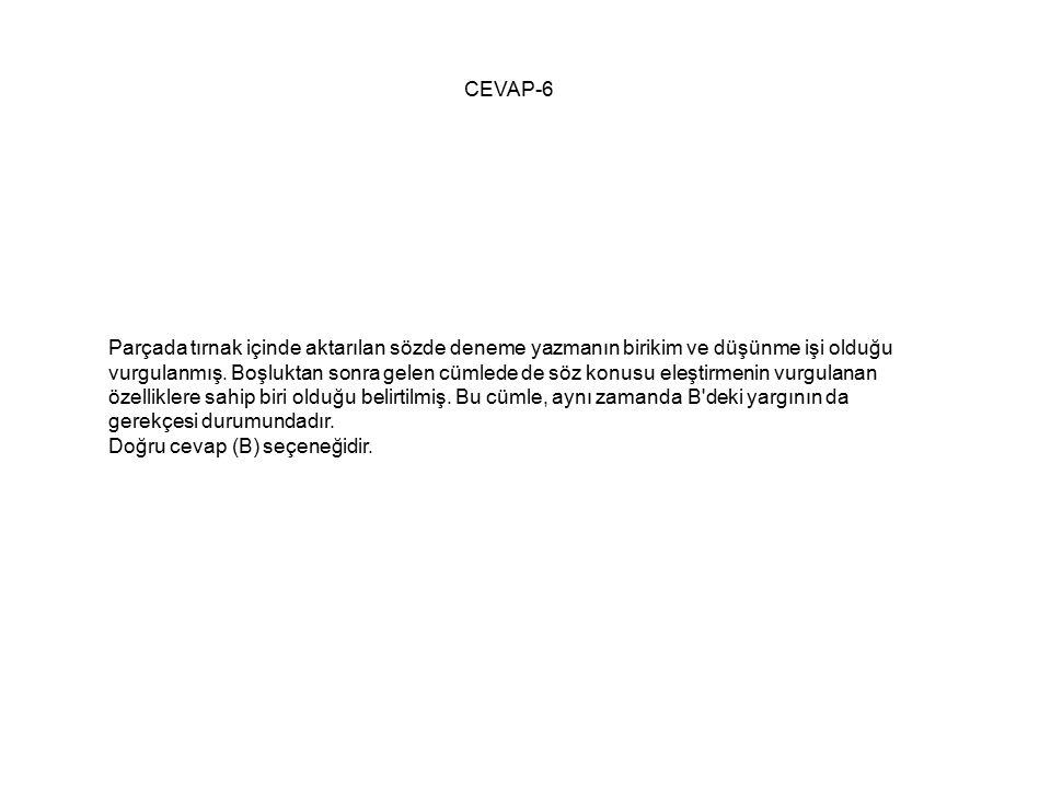 CEVAP-6 Parçada tırnak içinde aktarılan sözde deneme yazmanın birikim ve düşünme işi olduğu vurgulanmış.
