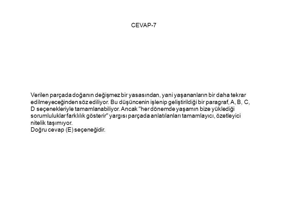CEVAP-7 Verilen parçada doğanın değişmez bir yasasından, yani yaşananların bir daha tekrar edilmeyeceğinden söz ediliyor.