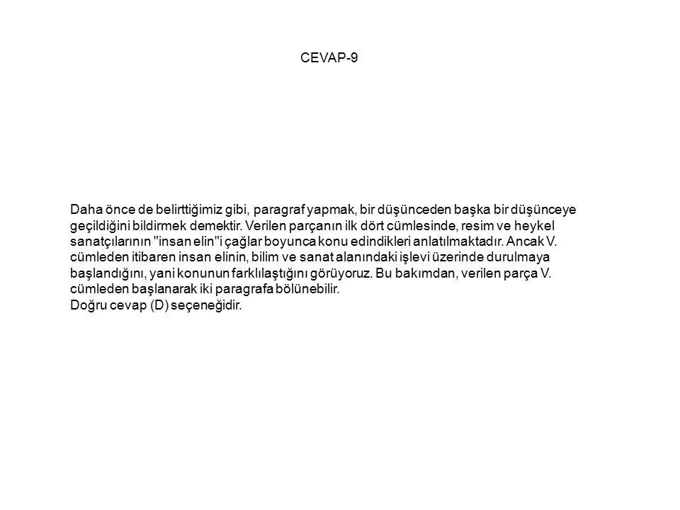 CEVAP-9 Daha önce de belirttiğimiz gibi, paragraf yapmak, bir düşünceden başka bir düşünceye geçildiğini bildirmek demektir.