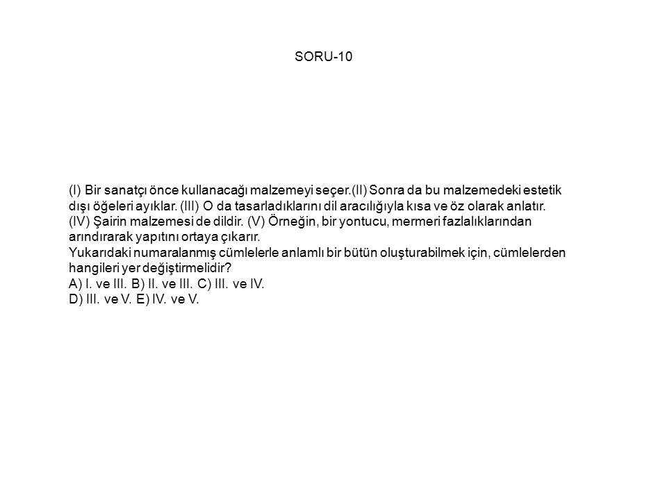 SORU-10 (I) Bir sanatçı önce kullanacağı malzemeyi seçer.(II) Sonra da bu malzemedeki estetik dışı öğeleri ayıklar.