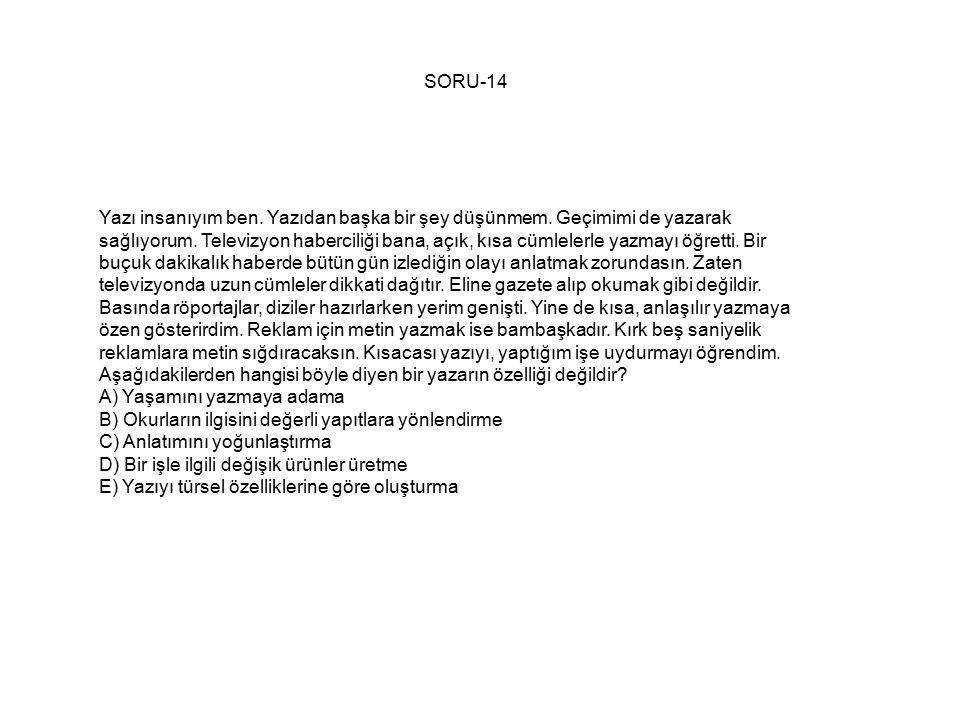 SORU-14 Yazı insanıyım ben.Yazıdan başka bir şey düşünmem.