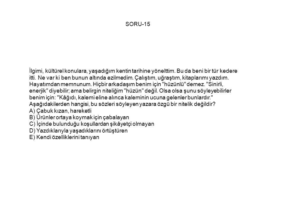 SORU-15 İlgimi, kültürel konulara, yaşadığım kentin tarihine yönelttim.