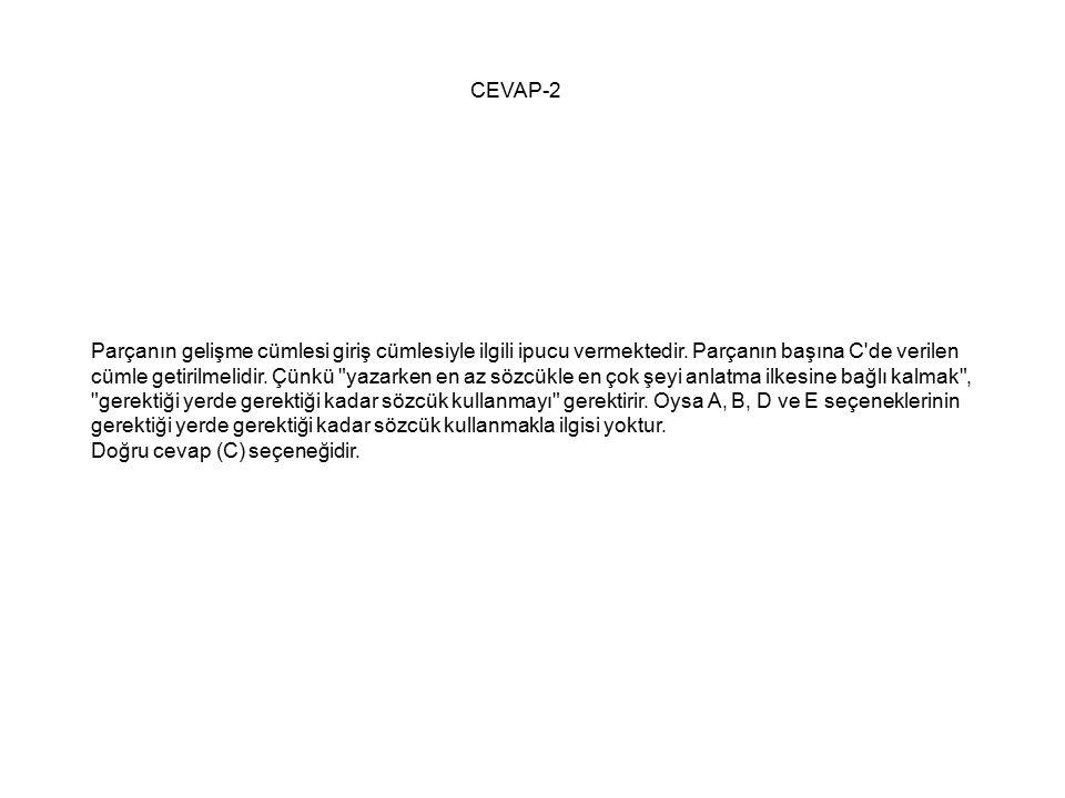 CEVAP-2 Parçanın gelişme cümlesi giriş cümlesiyle ilgili ipucu vermektedir.