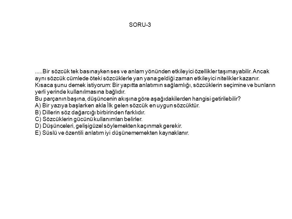 SORU-3.....Bir sözcük tek basınayken ses ve anlam yönünden etkileyici özellikler taşımayabilir.