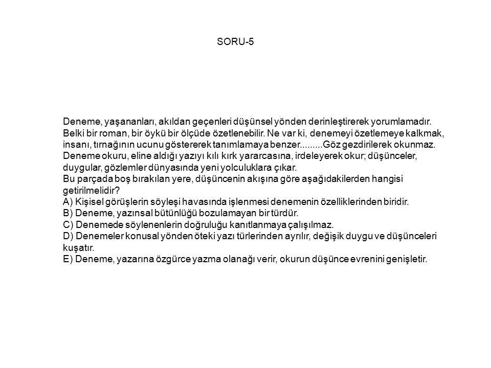SORU-5 Parçanın bütününde denemenin, özetlenebilir bir nitelik taşımadığı, bu yüzden de bütün halinde okunması gerektiği vurgulanıyor.