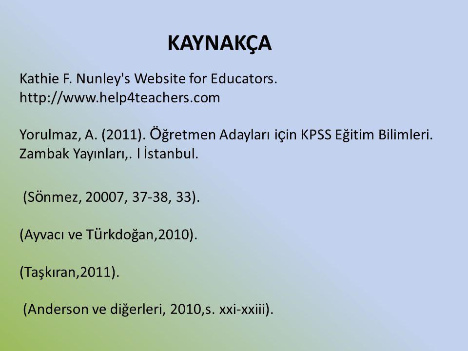 KAYNAKÇA Kathie F. Nunley's Website for Educators. http://www.help4teachers.com Yorulmaz, A. (2011). Ö ğretmen Adayları i ç in KPSS Eğitim Bilimleri.