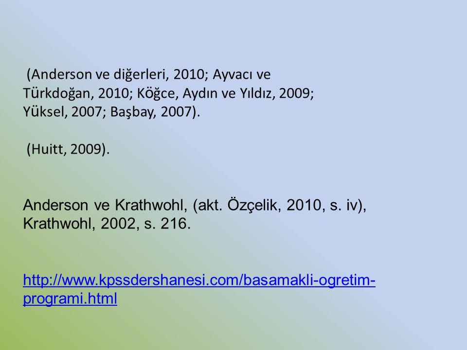(Anderson ve diğerleri, 2010; Ayvacı ve T ü rkdoğan, 2010; K ö ğce, Aydın ve Yıldız, 2009; Y ü ksel, 2007; Başbay, 2007). (Huitt, 2009). Anderson ve K