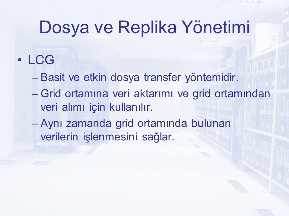 Dosya ve Replika Yönetimi LCG –Basit ve etkin dosya transfer yöntemidir.