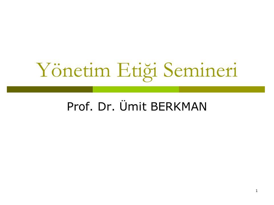 1 Yönetim Etiği Semineri Prof. Dr. Ümit BERKMAN