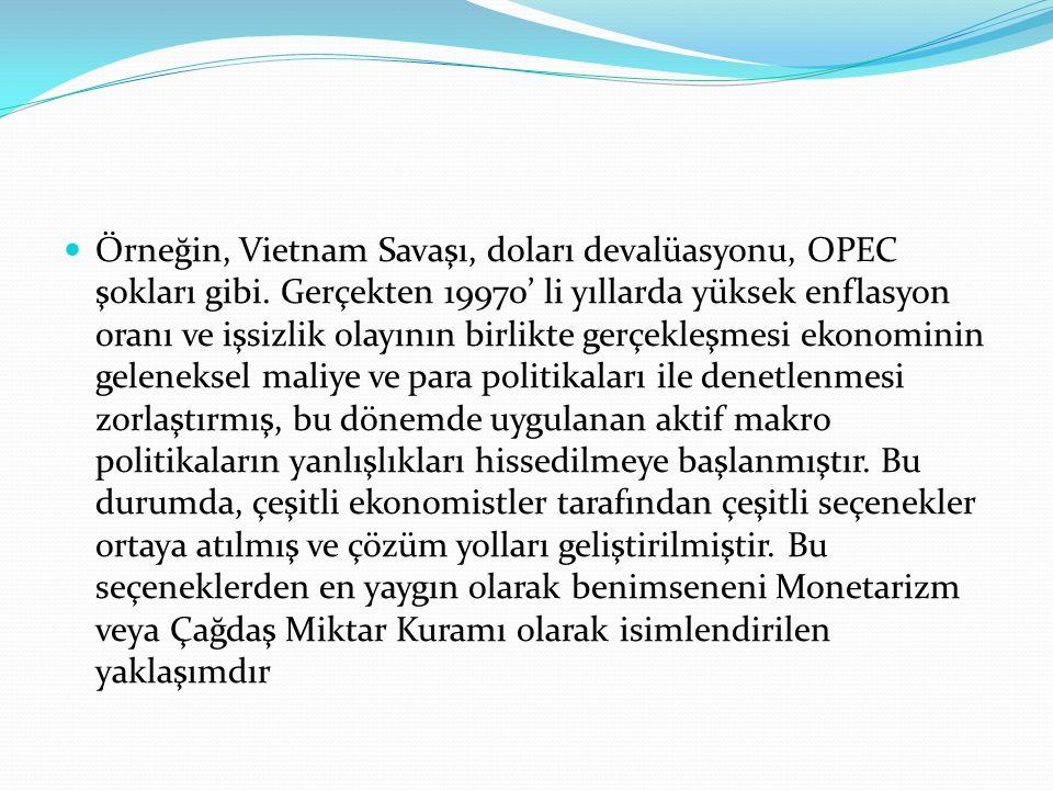 Örneğin, Vietnam Savaşı, doları devalüasyonu, OPEC şokları gibi.