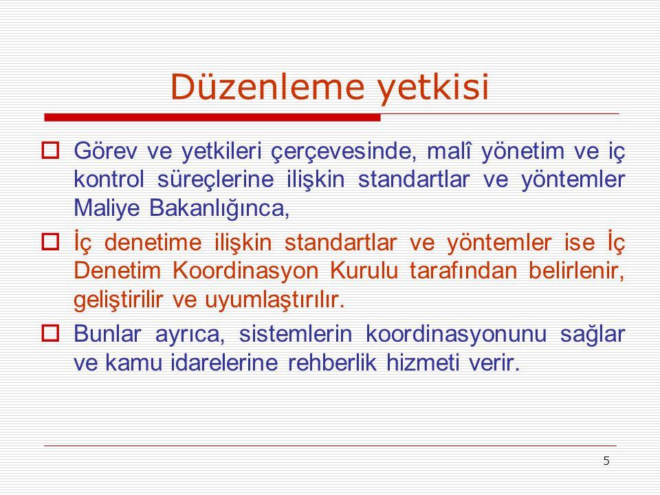 5 Düzenleme yetkisi  Görev ve yetkileri çerçevesinde, malî yönetim ve iç kontrol süreçlerine ilişkin standartlar ve yöntemler Maliye Bakanlığınca, 