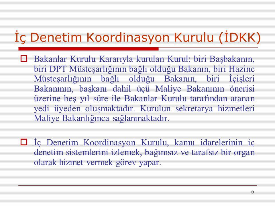 6 İç Denetim Koordinasyon Kurulu (İDKK)  Bakanlar Kurulu Kararıyla kurulan Kurul; biri Başbakanın, biri DPT Müsteşarlığının bağlı olduğu Bakanın, bir