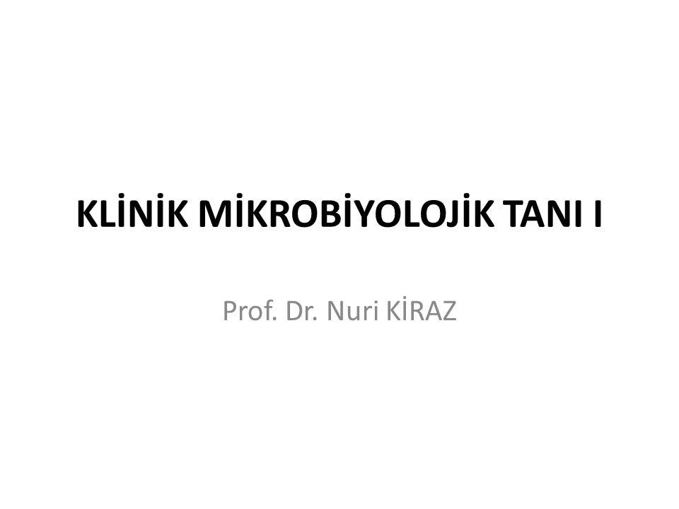 KLİNİK MİKROBİYOLOJİK TANI I Prof. Dr. Nuri KİRAZ