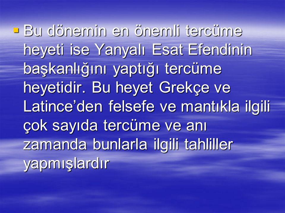  Bu dönemin en önemli tercüme heyeti ise Yanyalı Esat Efendinin başkanlığını yaptığı tercüme heyetidir.
