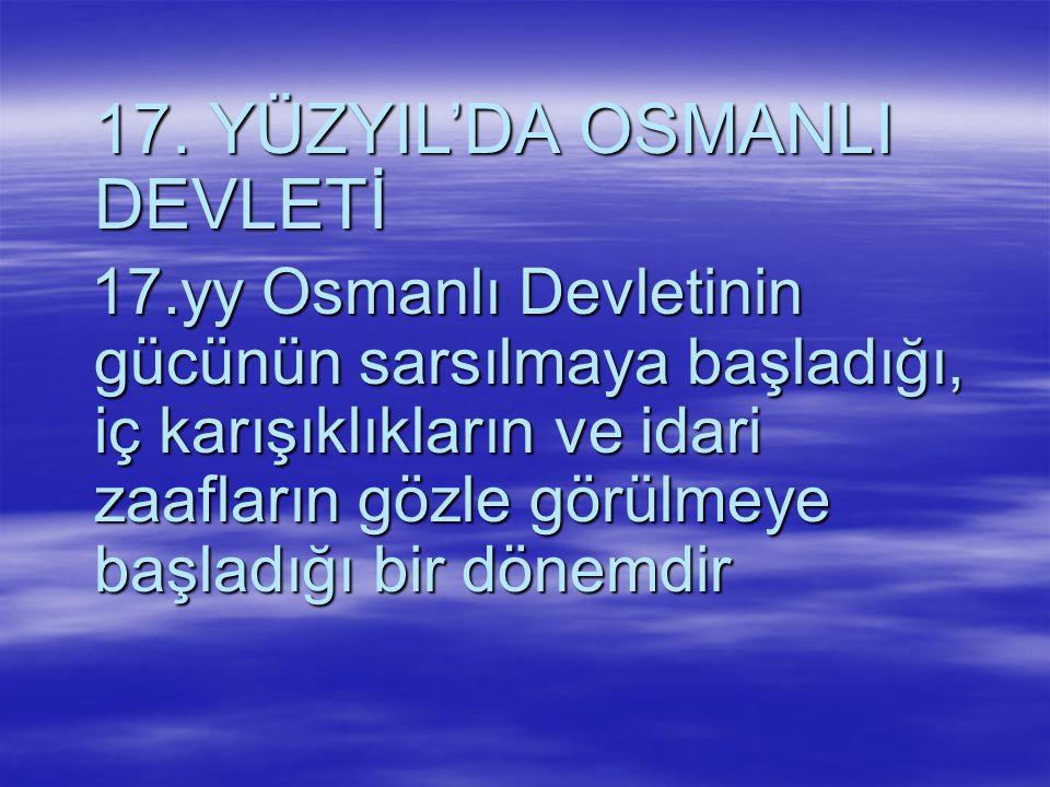 17.YÜZYIL'DA OSMANLI DEVLETİ 17.