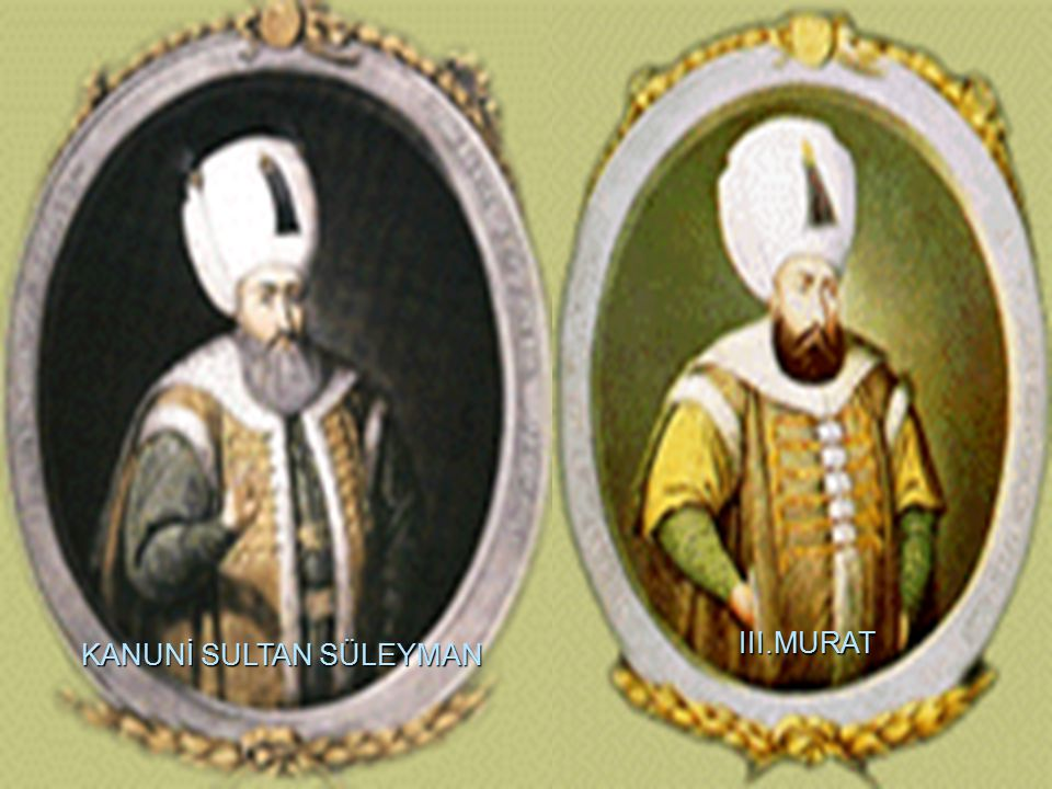 KANUNİ SULTAN SÜLEYMAN III.MURAT
