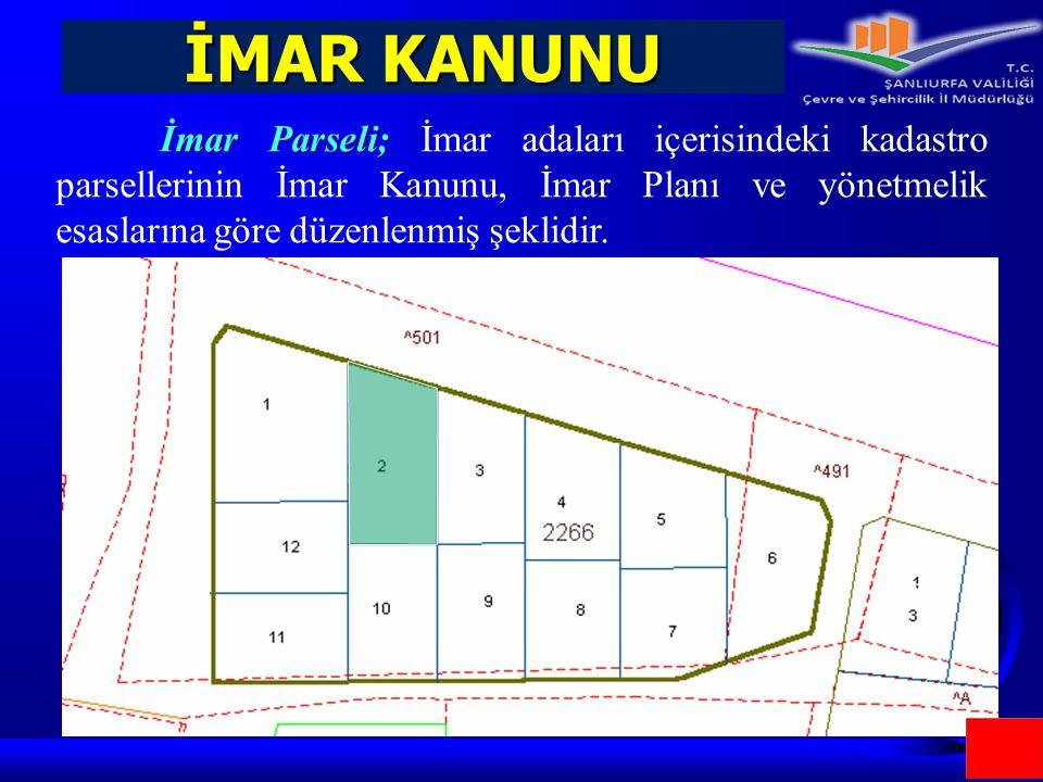 İMAR KANUNU İmar Parseli; İmar Parseli; İmar adaları içerisindeki kadastro parsellerinin İmar Kanunu, İmar Planı ve yönetmelik esaslarına göre düzenle