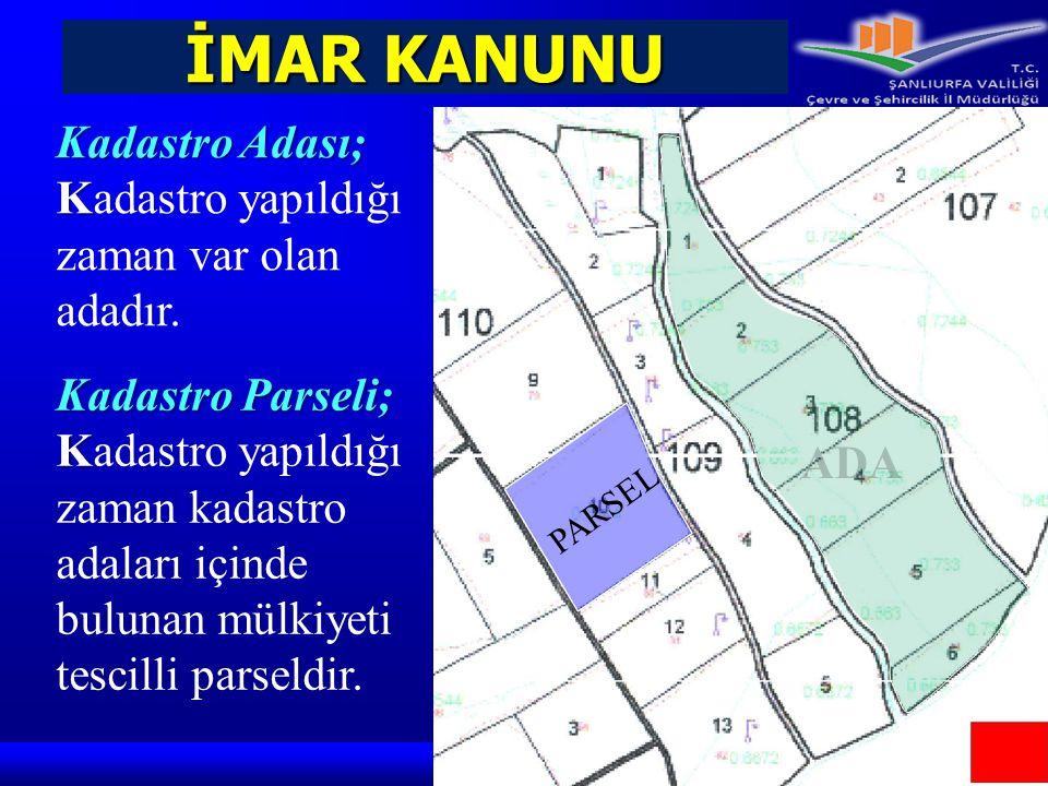 İMAR KANUNU Kadastro Adası; K Kadastro Adası; Kadastro yapıldığı zaman var olan adadır. ADA Kadastro Parseli; K Kadastro Parseli; Kadastro yapıldığı z