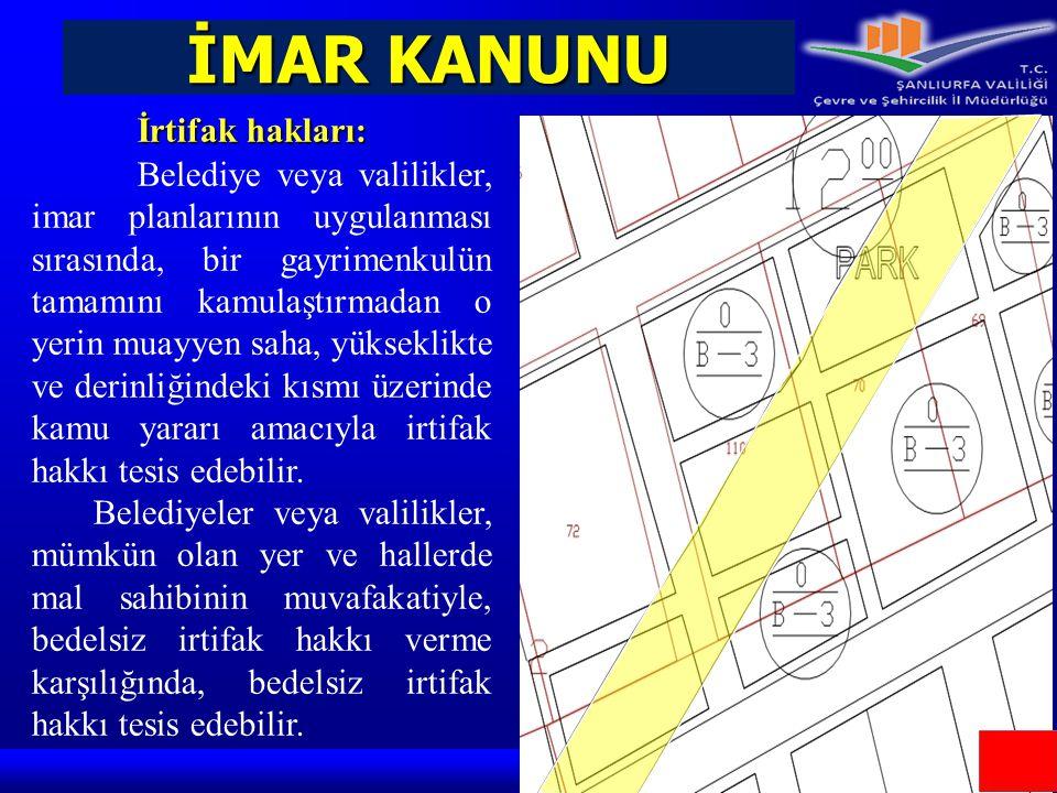 İMAR KANUNU İrtifak hakları: Belediye veya valilikler, imar planlarının uygulanması sırasında, bir gayrimenkulün tamamını kamulaştırmadan o yerin muay