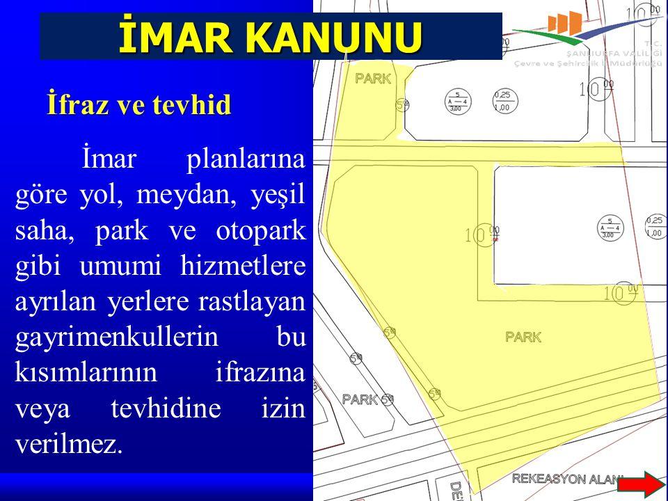 İMAR KANUNU İmar planlarına göre yol, meydan, yeşil saha, park ve otopark gibi umumi hizmetlere ayrılan yerlere rastlayan gayrimenkullerin bu kısımlar