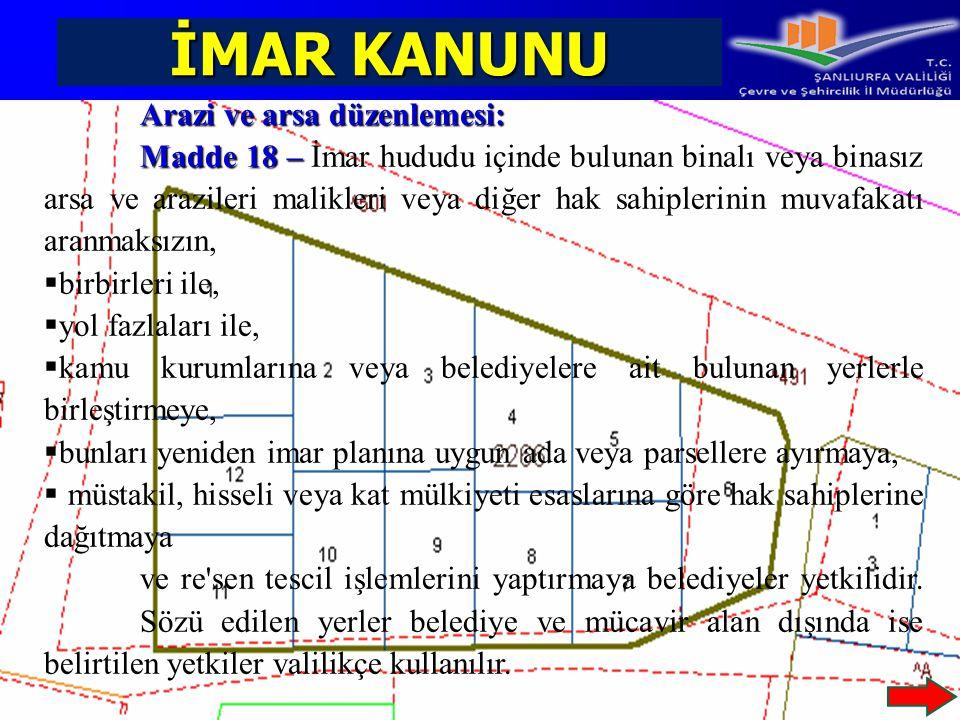 İMAR KANUNU Arazi ve arsa düzenlemesi: Madde 18 – Madde 18 – İmar hududu içinde bulunan binalı veya binasız arsa ve arazileri malikleri veya diğer hak