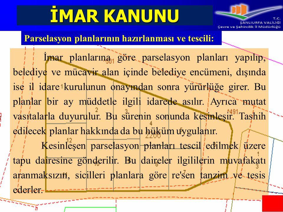İMAR KANUNU İmar planlarına göre parselasyon planları yapılıp, belediye ve mücavir alan içinde belediye encümeni, dışında ise il idare kurulunun onayı