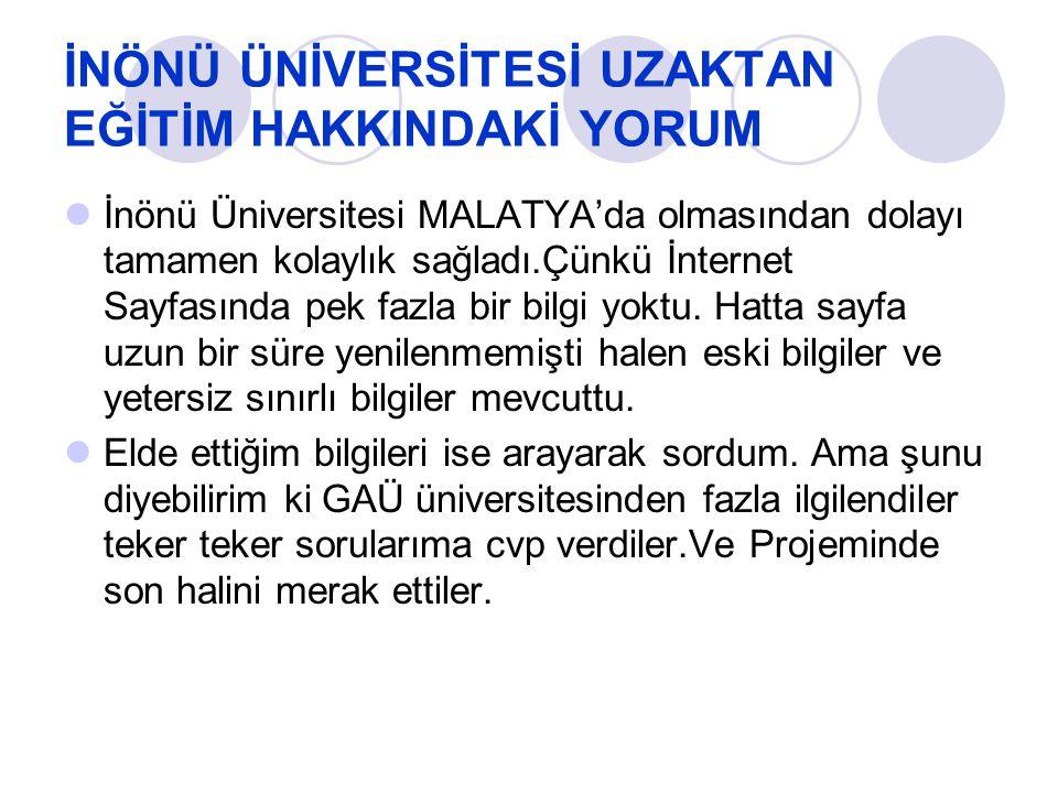 İNÖNÜ ÜNİVERSİTESİ UZAKTAN EĞİTİM HAKKINDAKİ YORUM İnönü Üniversitesi MALATYA'da olmasından dolayı tamamen kolaylık sağladı.Çünkü İnternet Sayfasında