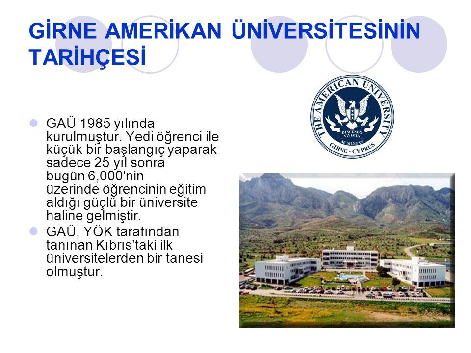 GİRNE AMERİKAN ÜNİVERSİTESİNİN TARİHÇESİ GAÜ 1985 yılında kurulmuştur. Yedi öğrenci ile küçük bir başlangıç yaparak sadece 25 yıl sonra bugün 6,000'ni