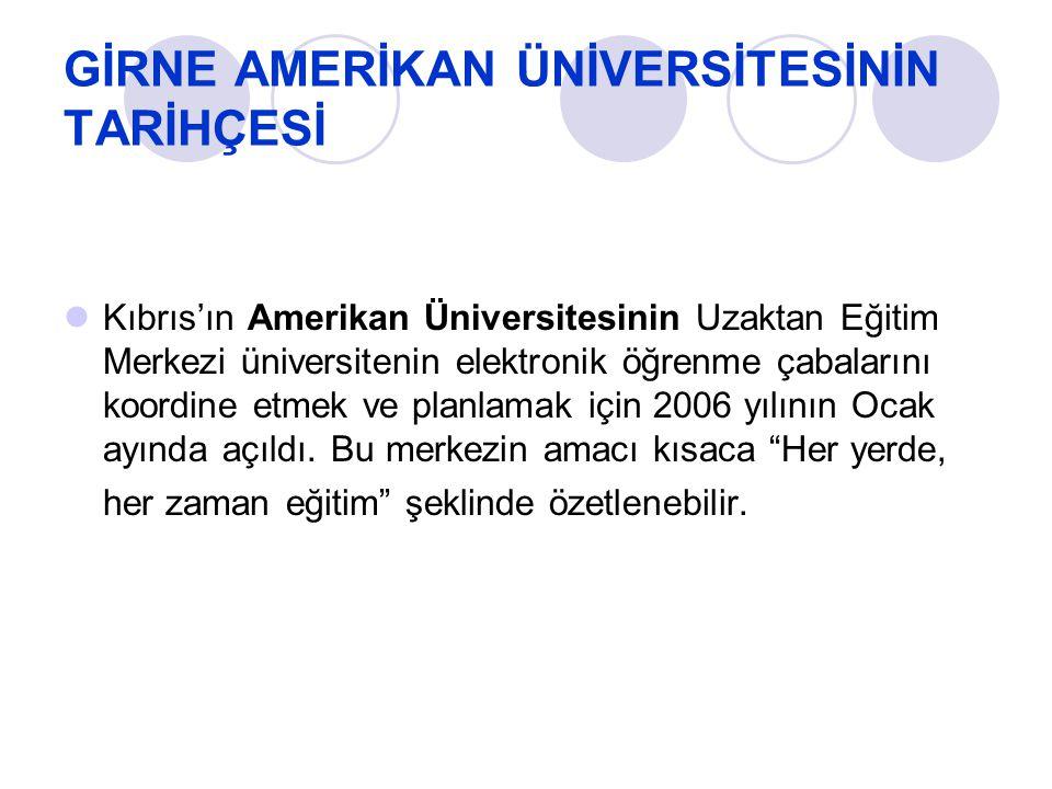 GİRNE AMERİKAN ÜNİVERSİTESİNİN TARİHÇESİ Kıbrıs'ın Amerikan Üniversitesinin Uzaktan Eğitim Merkezi üniversitenin elektronik öğrenme çabalarını koordin