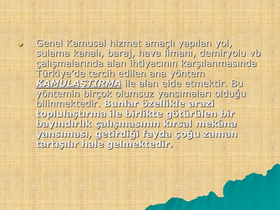  Genel Kamusal hizmet amaçlı yapılan yol, sulama kanalı, baraj, hava limanı, demiryolu vb çalışmalarında alan ihtiyacının karşılanmasında Türkiye'de